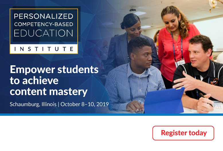 Empower students to achieve content mastery with the Personalized Competency-Based Education Institute