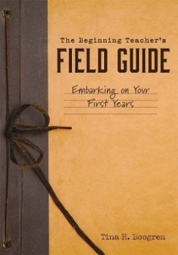 The Beginning Teacher's Field Guide