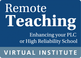 Remote Teaching: Enhancing your PLC or High Reliability School Virtual Institute